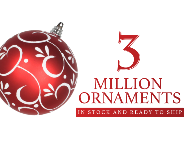 3 Million Ornaments in Stock and Ready to Ship